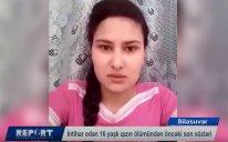 Biləsuvarda 16 yaşlı qız intihardan əvvəl özünü videolentə alıb - VİDEO
