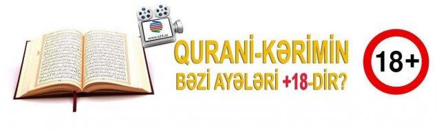 """""""Qurani Kərim""""in bəzi ayələri +18-dir?"""